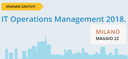 IT Operations Management 2018: Milano - 22 maggio 2018