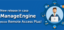 New release in casa ManageEngine: ecco Remote Access Plus!
