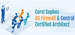 Corsi tecnici Sophos XG Firewall e Central Certified Architect