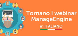 Tornano i webinar ManageEngine in Italiano